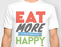Tshirt Design - Eat More of What Makes You Happy, 2013