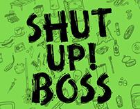 SHUT UP BOSS