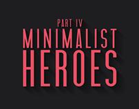 Minimalist Heroes | Part IV