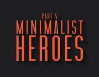 Minimalist Heroes | Part V