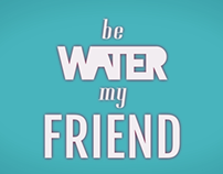 Be water my friend - Kinetic Typography