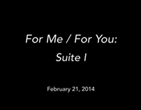 For Me / For You: Suite I