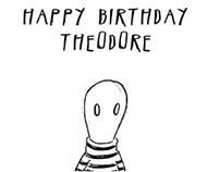 Happy Birthday Theodore (excerpt)