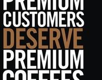 Premium Customers Deserve Premium Coffee