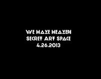 We Have Heaven @ Secret Art Space