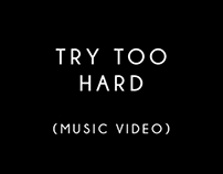 Try Too Hard Music Video