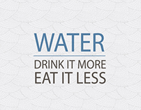 """WATER - Drink it more, Eat it less"""