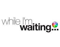 while I'm waiting...