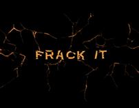 FRACK IT
