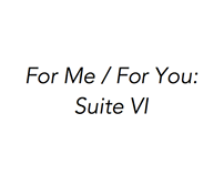For Me / For You: Suite VI (Highlights)