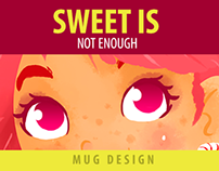 Sweet is not enough (Mug design)