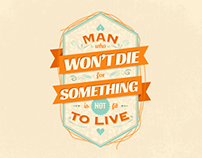 A MAN WHO WON'T DIE FOR SOMETHING IS NOT FIT TO LIVE