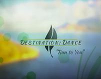 "Destination: Dance ""Run To you"""