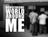 Monocrome World Around Me