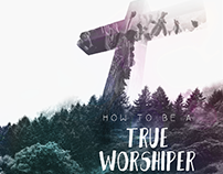 How To Be A True Worshiper