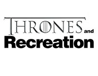 Thrones and Recreations