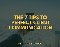 7 Tips to Perfect Client Communication by Scott Storick
