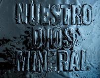 """""""Nuestro Dios mineral"""""""