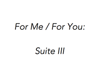 For Me / For You: Suite III (Highlights)