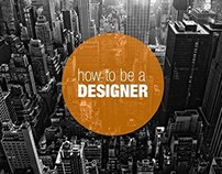 How to be a Designer