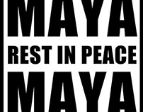 Maya. Rest In Peace