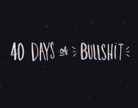 40 Days of Bullshit