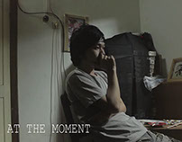 """""""At The Moment"""" Short Movie"""