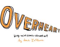 Overheard! We overhear it.  We illustrate it.