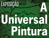 """Material Gráfico da Exposição """"A Universal Pintura"""""""