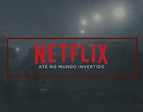 NETLIX: ATÉ NO MUNDO INVERTIDO