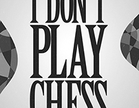I Don't Play Chess