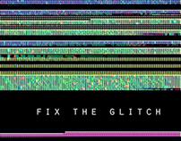 FIX THE GLITCH