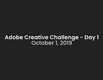 Adobe Creative Challenge 10/1/19 - Day 1