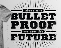 Ideas Are Bulletproof - We Are The Future