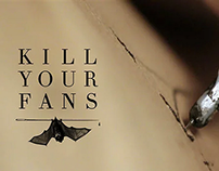 KILL YOUR FANS
