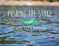 STOKE ep. 3 - Pushing the Stoke with Francisco Lopes