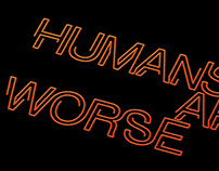 Humans Are Worse
