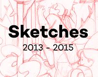 Sketches ( 2013 - 2015 )