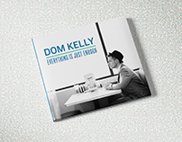 "Dom Kelly ""Everything Is Just Enough"""
