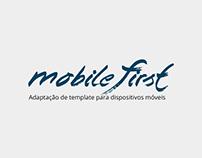 Mobile Fisrt - Adaptação para dispositivos móveis.
