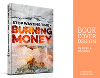 Stop Wasting Time & Burning Money Book Cover