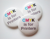CMYK is for Printers 1 Inch Buttons