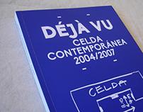 DÉJÁ VU / Celda Contemporánea 2004-2007