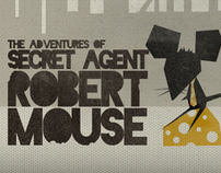The Adventures of Robert Mouse (and friends ; )