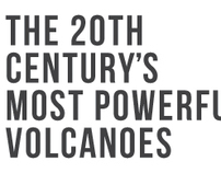 The 20th Century's Most Powerful Volcanoes