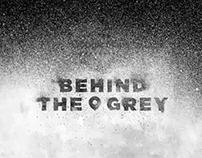 BEHIND THE GREY