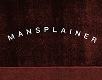 MANSPLAINER SERIES (videos)