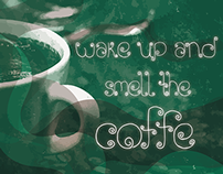 """wake up and smell the coffee"""