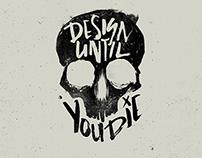 Design Until You Die