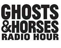 Ghosts & Horses Radio Hour